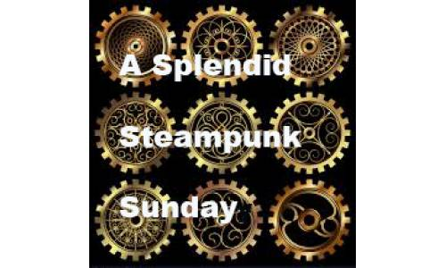 A Splendid Steampunk Sunday